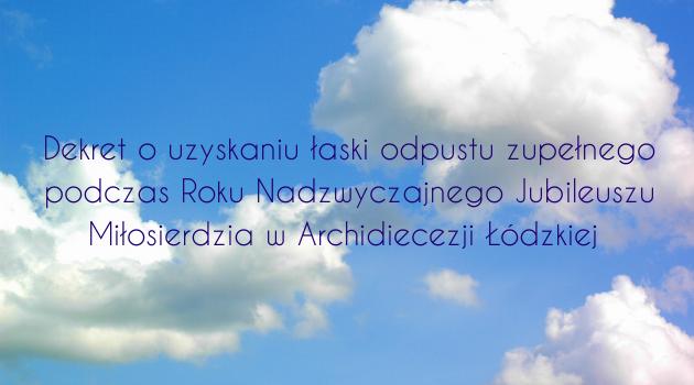 Dekret o uzyskaniu łaski odpustu zupełnego podczas Roku Nadzwyczajnego Jubileuszu Miłosierdzia w Archidiecezji Łódzkiej
